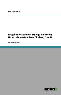 Projektmanagement Styleguide Fur Das Unternehmen Madison Clothing Gmbh (Paperback)