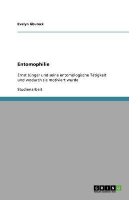 Ernst Junger. Seine Entomologische Tatigkeit Und Wodurch Sie Motiviert Wurde (Paperback)