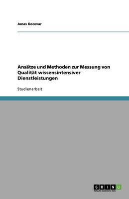 Ansatze Und Methoden Zur Messung Von Qualitat Wissensintensiver Dienstleistungen (Paperback)