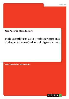 Politicas Publicas de la Union Europea Ante El Despertar Economico del Gigante Chino (Paperback)