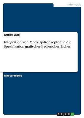 Integration Von Mockup-Konzepten in Die Spezifikation Grafischer Bedienoberflachen (Paperback)