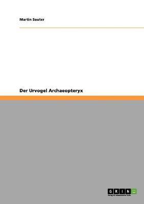 Der Urvogel Archaeopteryx (Paperback)