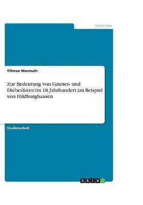 Zur Bedeutung Von Gauner- Und Diebeslisten Im 18. Jahrhundert Am Beispiel Von Hildburghausen (Paperback)