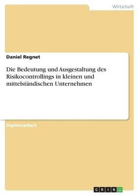 Die Bedeutung Und Ausgestaltung Des Risikocontrollings in Kleinen Und Mittelstandischen Unternehmen (Paperback)