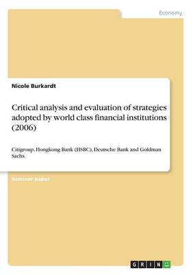 Critical Analysis and Evaluation of Strategies Adopted by World Class Financial Institutions (2006) (Paperback)