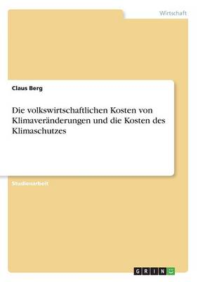 Die Volkswirtschaftlichen Kosten Von Klimaveranderungen Und Die Kosten Des Klimaschutzes (Paperback)