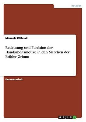 Bedeutung Und Funktion Der Handarbeitsmotive in Den Marchen Der Bruder Grimm (Paperback)