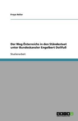 Der Weg Osterreichs in Den Standestaat Unter Bundeskanzler Engelbert Dollfu (Paperback)