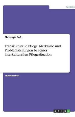 Transkulturelle Pflege. Merkmale Und Problemstellungen Bei Einer Interkulturellen Pflegesituation (Paperback)
