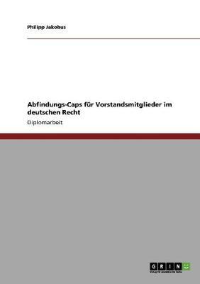 Abfindungs-Caps Fur Vorstandsmitglieder Im Deutschen Recht (Paperback)