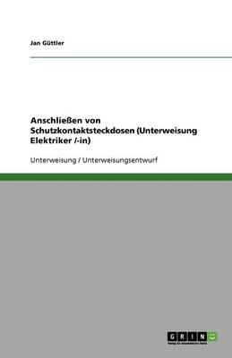 Anschlieen Von Schutzkontaktsteckdosen (Unterweisung Elektriker /-In) (Paperback)