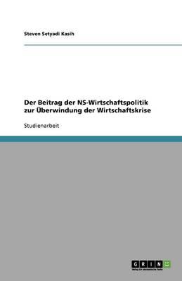 Der Beitrag Der NS-Wirtschaftspolitik Zur Uberwindung Der Wirtschaftskrise (Paperback)