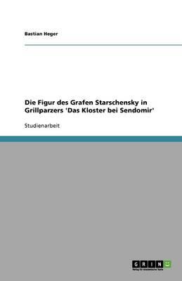 Die Figur Des Grafen Starschensky in Grillparzers 'Das Kloster Bei Sendomir' (Paperback)