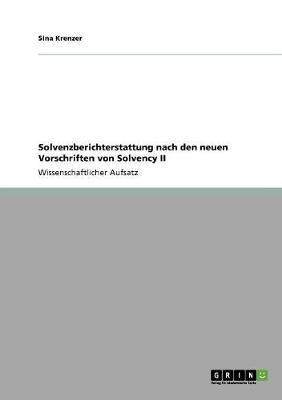 Solvenzberichterstattung Nach Den Neuen Vorschriften Von Solvency II (Paperback)