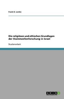 Die Religi sen Und Ethischen Grundlagen Der Stammzellenforschung in Israel (Paperback)