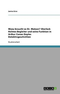 Wozu Braucht Es Dr. Watson? Sherlock Holmes Begleiter Und Seine Funktion in Arthur Conan Doyles Detektivgeschichten (Paperback)