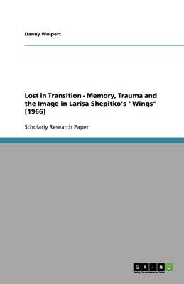 Lost in Transition - Memory, Trauma and the Image in Larisa Shepitko's Wings [1966] (Paperback)