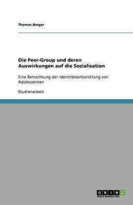 Die Peer-Group Und Deren Auswirkungen Auf Die Sozialisation (Paperback)