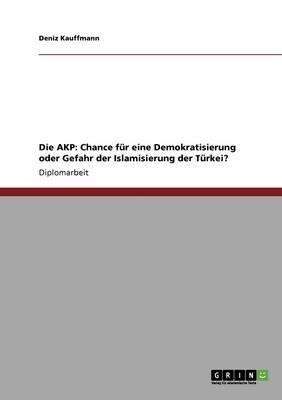 Die Adalet Ve Kalk Nma Partisi (Akp). Chance Fur Eine Demokratisierung Oder Gefahr Der Islamisierung Der Turkei? (Paperback)