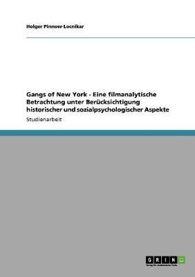 Gangs of New York - Eine Filmanalytische Betrachtung Unter Berucksichtigung Historischer Und Sozialpsychologischer Aspekte (Paperback)