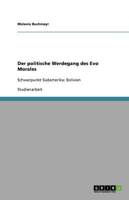 Der Politische Werdegang Des Evo Morales (Paperback)