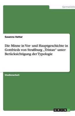 """Die Minne in VOR- Und Hauptgeschichte in Gottfrieds Von Strassburg """"tristan"""" Unter Berucksichtigung Der Typologie (Paperback)"""