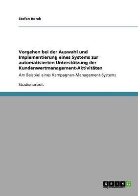 Vorgehen Bei Der Auswahl Und Implementierung Eines Systems Zur Automatisierten Unterstutzung Der Kundenwertmanagement-Aktivitaten (Paperback)