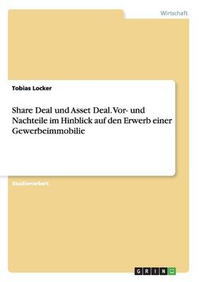 Share Deal Und Asset Deal. Vor- Und Nachteile Im Hinblick Auf Den Erwerb Einer Gewerbeimmobilie (Paperback)