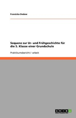 Sequenz Zur Ur- Und Fruhgeschichte Fur Die 5. Klasse Einer Grundschule (Paperback)