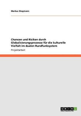 Chancen Und Risiken Durch Globalisierungsprozesse Fur Die Kulturelle Vielfalt Im Dualen Rundfunksystem (Paperback)