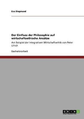 Der Einfluss Der Philosophie Auf Wirtschaftsethische Ansatze (Paperback)
