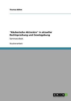 Rauberische Aktionare in Aktueller Rechtsprechung Und Gesetzgebung (Paperback)