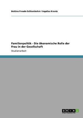 Familienpolitik - Die Okonomische Rolle Der Frau in Der Gesellschaft (Paperback)
