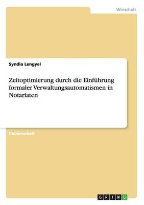 Zeitoptimierung Durch Die Einf hrung Formaler Verwaltungsautomatismen in Notariaten (Paperback)