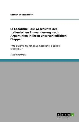 El Cocoliche - Die Geschichte Der Italienischen Einwanderung Nach Argentinien in Ihren Unterschiedlichen Etappen (Paperback)