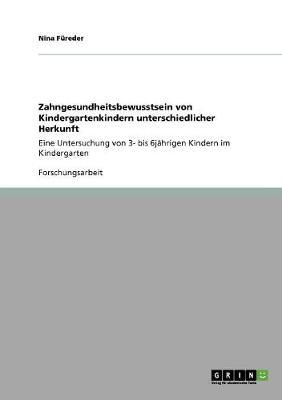 Zahngesundheitsbewusstsein Von Kindergartenkindern Unterschiedlicher Herkunft (Paperback)