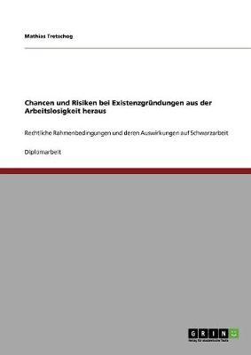 Chancen Und Risiken Bei Existenzgrundungen Aus Der Arbeitslosigkeit Heraus (Paperback)