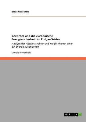 Gazprom Und Die Europaische Energiesicherheit Im Erdgas-Sektor (Paperback)