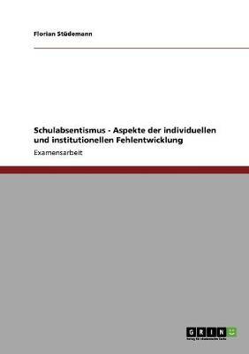 Schulabsentismus - Aspekte Der Individuellen Und Institutionellen Fehlentwicklung (Paperback)