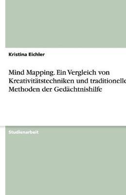 Mind Mapping. Ein Vergleich Von Kreativitatstechniken Und Traditionellen Methoden Der Gedachtnishilfe (Paperback)