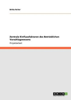 Zentrale Einflussfaktoren Des Betrieblichen Vorschlagswesens (Paperback)