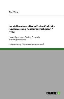 Herstellen Eines Alkoholfreien Cocktails (Unterweisung Restaurantfachmann / -Frau) (Paperback)