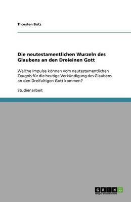 Die Neutestamentlichen Wurzeln Des Glaubens an Den Dreieinen Gott (Paperback)