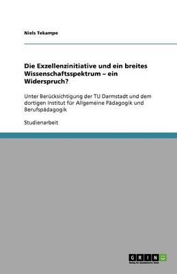 Die Exzellenzinitiative Und Ein Breites Wissenschaftsspektrum - Ein Widerspruch? (Paperback)