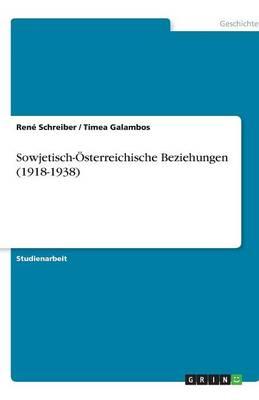 Sowjetisch-Osterreichische Beziehungen (1918-1938) (Paperback)