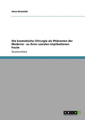 Die Kosmetische Chirurgie ALS Phanomen Der Moderne - Zu Ihren Sozialen Implikationen Heute (Paperback)