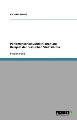 Parlamentarismusfunktionen Am Beispiel Der Russischen Staatsduma (Paperback)
