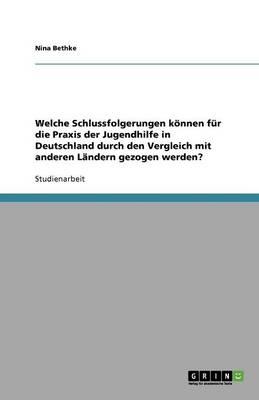 Welche Schlussfolgerungen Koennen Fur Die Praxis Der Jugendhilfe in Deutschland Durch Den Vergleich Mit Anderen Landern Gezogen Werden? (Paperback)