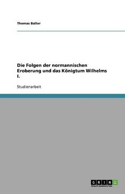 Die Folgen Der Normannischen Eroberung Und Das Konigtum Wilhelms I. (Paperback)