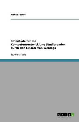 Potentiale Fur Die Kompetenzentwicklung Studierender Durch Den Einsatz Von Weblogs (Paperback)